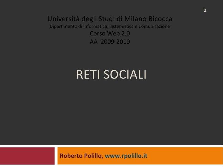 RETI SOCIALI Roberto Polillo,  www.rpolillo.it   Università degli Studi di Milano Bicocca Dipartimento di Informatica, Sis...