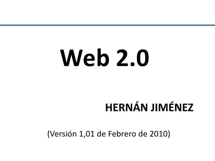 Web 2.0<br />HERNÁN JIMÉNEZ<br />(Versión 1,01 de Febrero de 2010)<br />