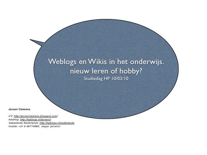 Weblogs en Wikis in het onderwijs.                                    nieuw leren of hobby?                               ...