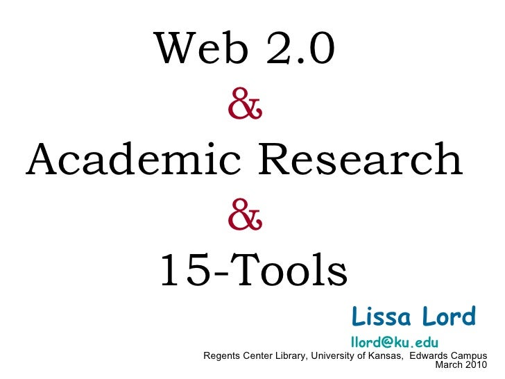 Lissa Lord  [email_address]   Regents Center Library, University of Kansas,  Edwards Campus March 2010 Web 2.0  &   Academ...