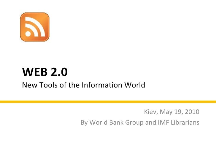 WEB 2.0  New Tools of the Information World Kiev, May 19, 2010 By World Bank Group and IMF Librarians