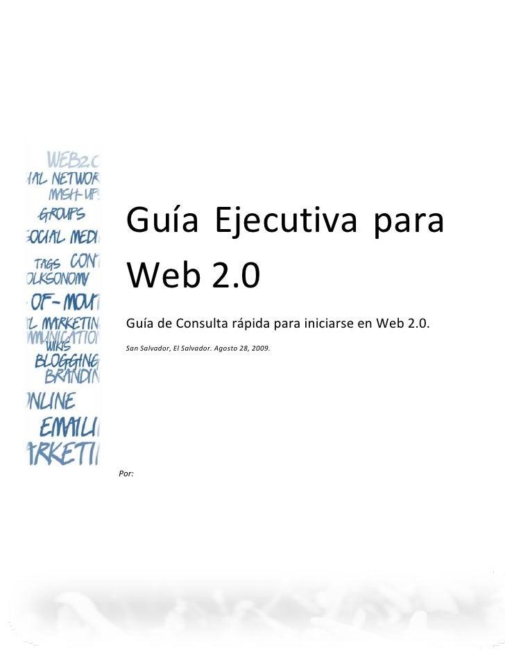 Guía Ejecutiva para       Web2.0       GuíadeConsultarápidaparainiciarseenWeb2....