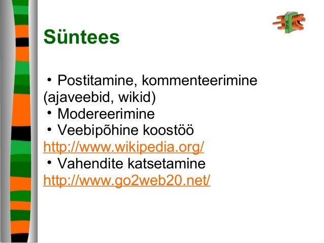Süntees • Postitamine, kommenteerimine (ajaveebid, wikid) • Modereerimine • Veebipõhine koostöö http://www.wikipedia.org/ ...