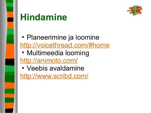 Hindamine • Planeerimine ja loomine http://voicethread.com/#home • Multimeedia looming http://animoto.com/ • Veebis avalda...