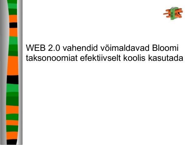 WEB 2.0 vahendid võimaldavad Bloomi taksonoomiat efektiivselt koolis kasutada