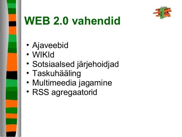 WEB 2.0 vahendid • Ajaveebid • WIKId • Sotsiaalsed järjehoidjad • Taskuhääling • Multimeedia jagamine • RSS agregaatorid