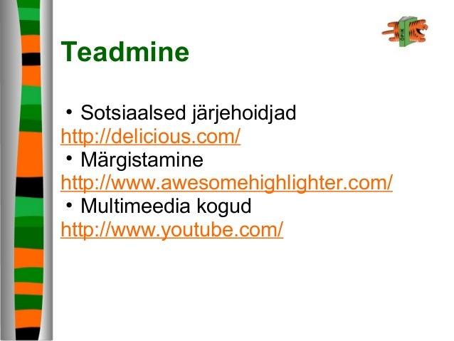 Teadmine • Sotsiaalsed järjehoidjad http://delicious.com/ • Märgistamine http://www.awesomehighlighter.com/ • Multimeedia ...