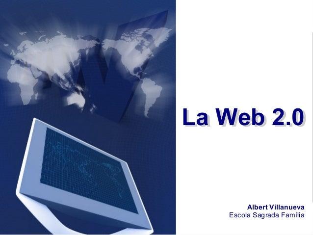 La Web 2.0La Web 2.0 Albert Villanueva Escola Sagrada Família