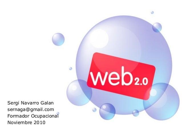 Sergi Navarro Galan sernaga@gmail.com Formador Ocupacional Noviembre 2010