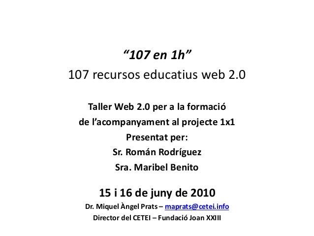 """""""107 en 1h"""" 107 recursos educatius web 2.0 Taller Web 2.0 per a la formació de l'acompanyament al projecte 1x1 Presentat p..."""