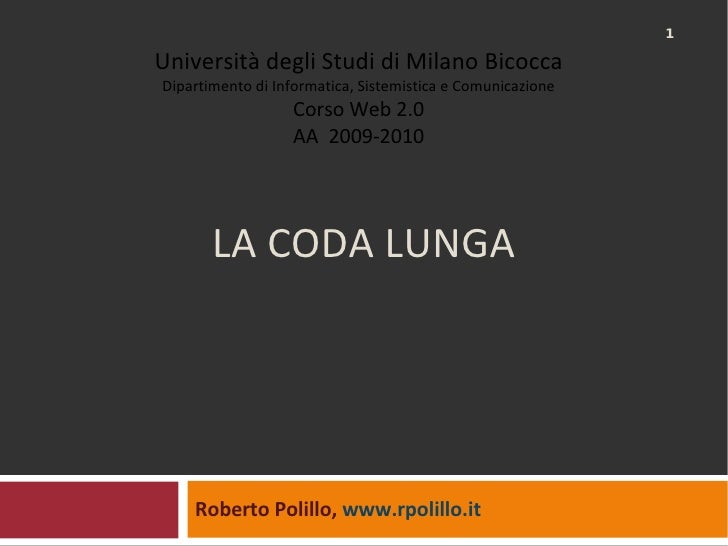 LA CODA LUNGA Roberto Polillo,  www.rpolillo.it   Università degli Studi di Milano Bicocca Dipartimento di Informatica, Si...