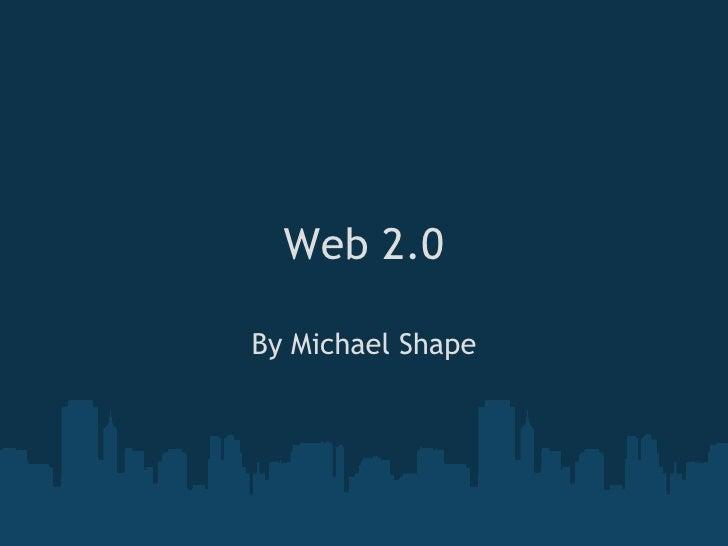 Web 2.0 By Michael Shape
