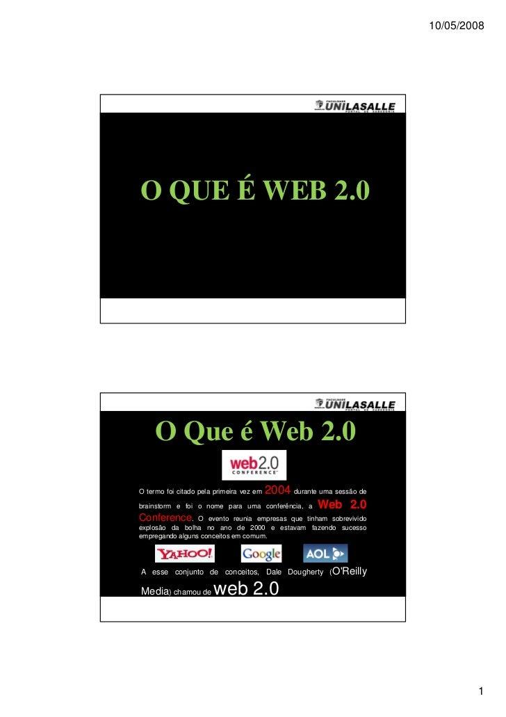 10/05/2008O QUE É WEB 2.0     O Que é Web 2.0O termo foi citado pela primeira vez em   2004 durante uma sessão debrainstor...