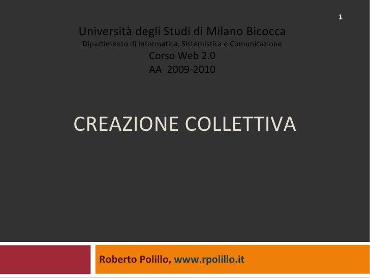 CREAZIONE COLLETTIVA Roberto Polillo,  www.rpolillo.it   Università degli Studi di Milano Bicocca Dipartimento di Informat...