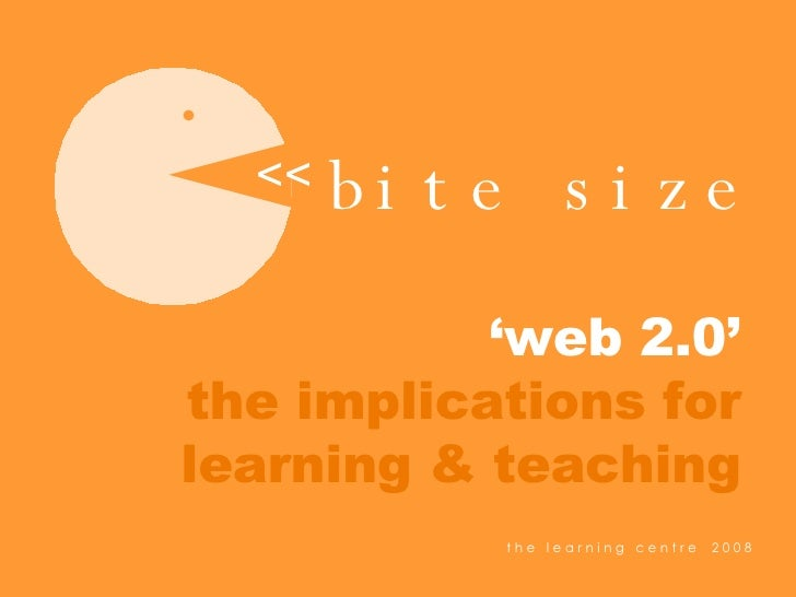 bite size << ' web 2.0' the implications for learning & teaching