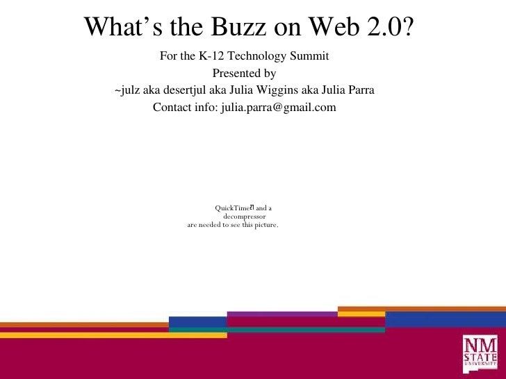 What's the Buzz on Web 2.0? For the K-12 Technology Summit Presented by ~julz aka desertjul aka Julia Wiggins aka Julia Pa...