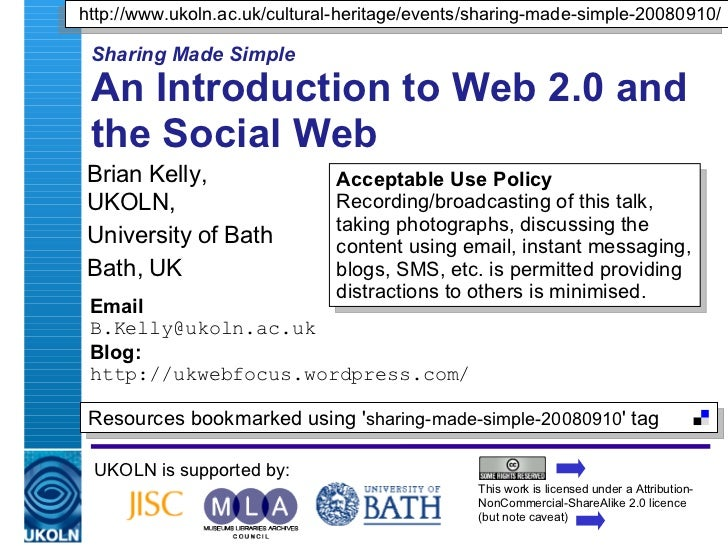 Sharing Made Simple An Introduction to Web 2.0 and the Social Web Brian Kelly,  UKOLN, University of Bath Bath, UK Email [...
