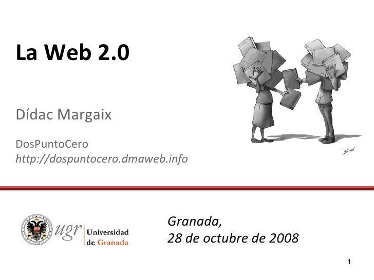 La Web 2.0  Dídac Margaix DosPuntoCero http://dospuntocero.dmaweb.info                                Granada,            ...