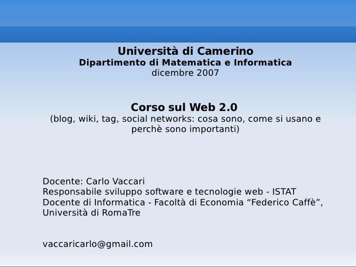 Università di Camerino Dipartimento di Matematica e Informatica dicembre 2007 Corso sul Web 2.0   (blog, wiki, tag, social...