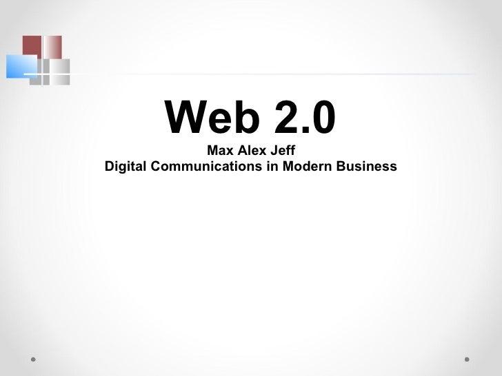Web 2.0 Max Alex Jeff Digital Communications in Modern Business