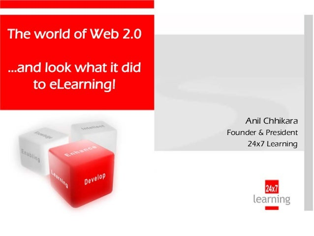The world of Web 2.0…and look what it did   to eLearning!                             Anil Chhikara                       ...