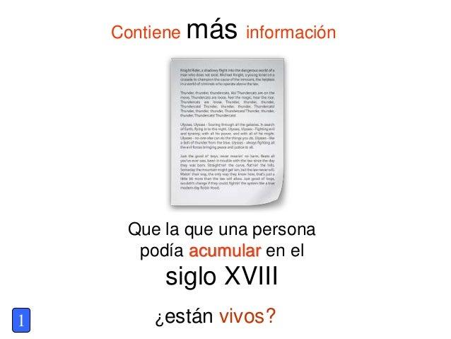 Contiene más información Que la que una persona podía acumular en el siglo XVIII ¿están vivos?1