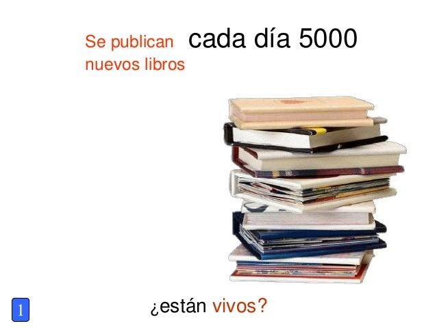 Se publican cada día 5000 nuevos libros ¿están vivos?1