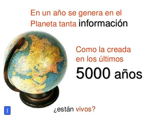 En un año se genera en el Planeta tanta información Como la creada en los últimos 5000 años ¿están vivos?1