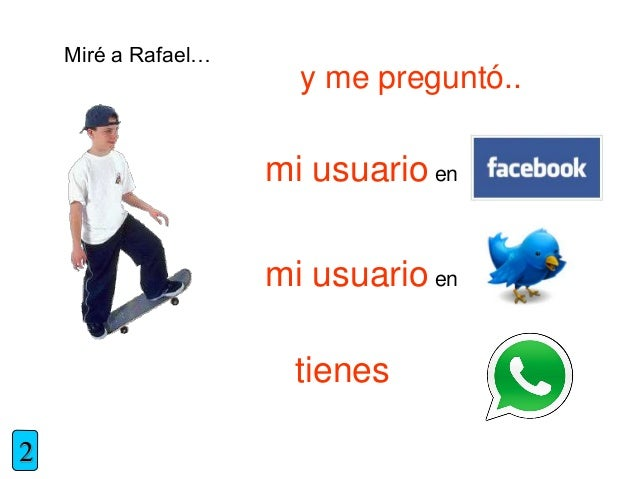 Miré a Rafael… y me preguntó.. mi usuario en mi usuario en tienes 2