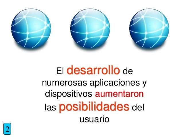 El desarrollo de numerosas aplicaciones y dispositivos aumentaron las posibilidades del usuario 2