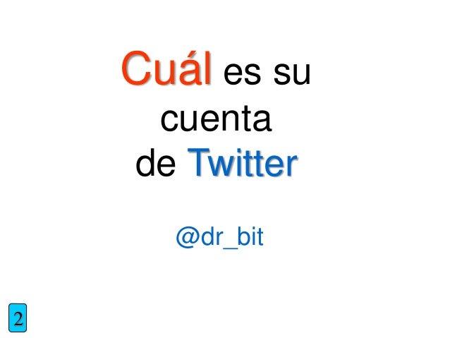 Cuál es su cuenta de Twitter 2 @dr_bit