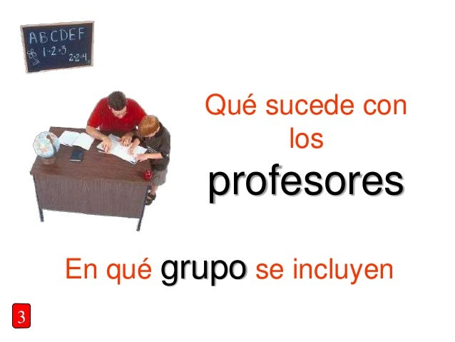 Qué sucede con los profesores En qué grupo se incluyen 3