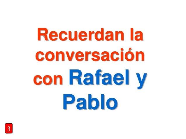 Recuerdan la conversación con Rafael y Pablo 3