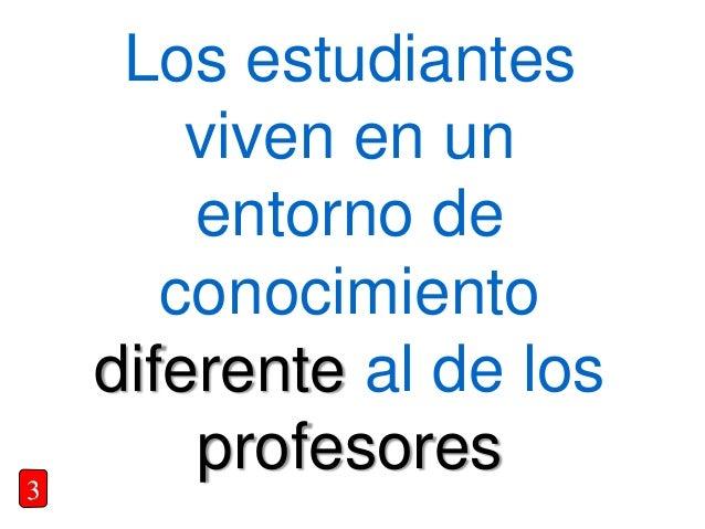 Los estudiantes viven en un entorno de conocimiento diferente al de los profesores3