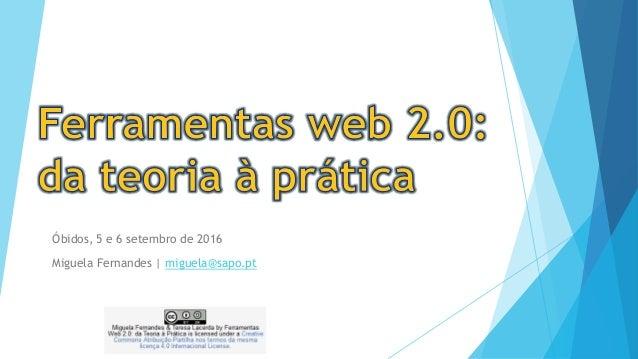Óbidos, 5 e 6 setembro de 2016 Miguela Fernandes | miguela@sapo.pt