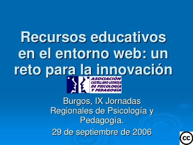 Recursos educativos en el entorno web:  un reto pa vación  Bgs,  IX Jornadas Regionales de Psicología y Pedagogía.   29 de...