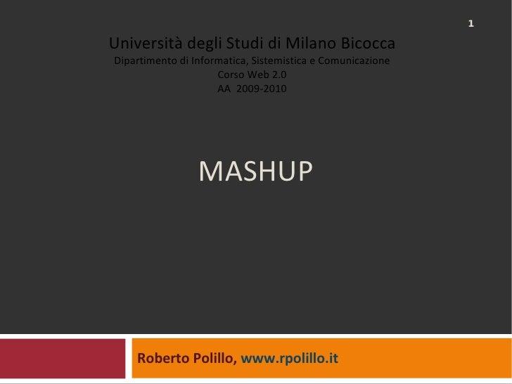MASHUP Roberto Polillo,  www.rpolillo.it   Università degli Studi di Milano Bicocca Dipartimento di Informatica, Sistemist...