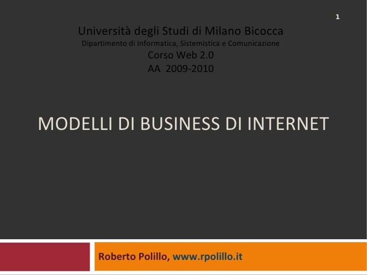 MODELLI DI BUSINESS DI INTERNET Roberto Polillo,  www.rpolillo.it   Università degli Studi di Milano Bicocca Dipartimento ...