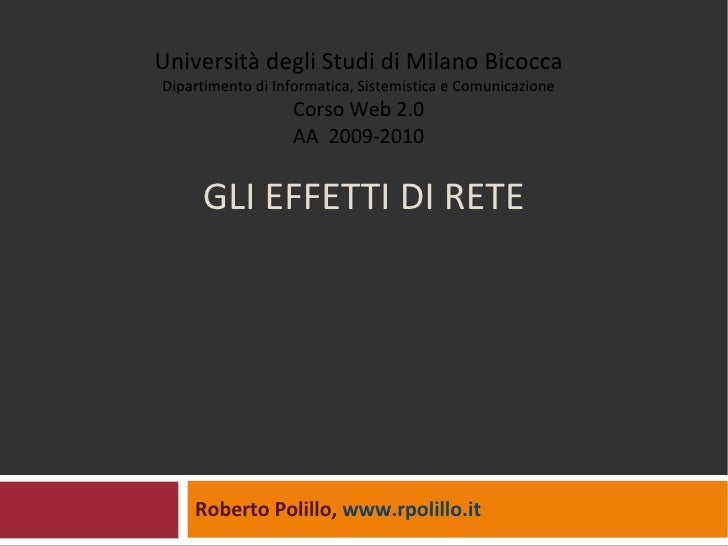 GLI EFFETTI DI RETE Roberto Polillo,  www.rpolillo.it   Università degli Studi di Milano Bicocca Dipartimento di Informati...