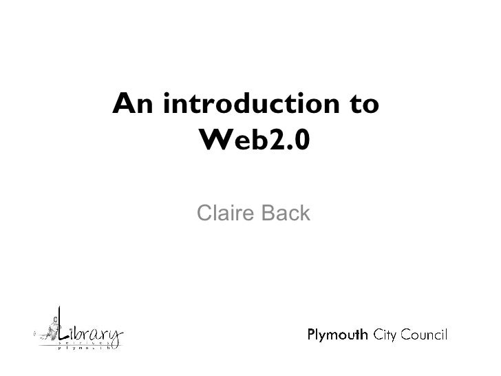 An introduction to   Web2.0 Claire Back