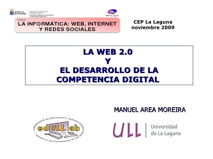 <ul><ul><li>MANUEL AREA MOREIRA </li></ul></ul>LA WEB 2.0  Y  EL DESARROLLO DE LA COMPETENCIA DIGITAL  CEP La Laguna novie...
