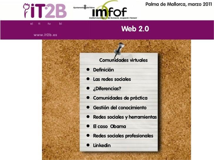 Palma de Mallorca, marzo 2011                  Web 2.0     Comunidades virtuales Definición Las redes sociales ¿Diferen...
