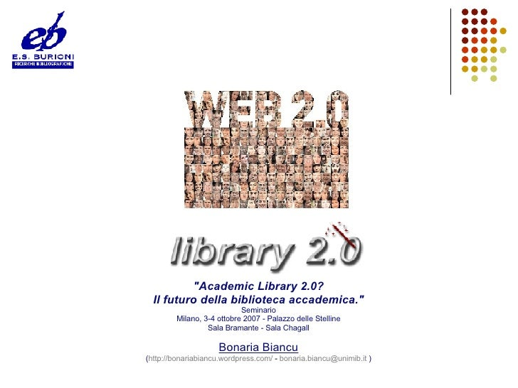 """""""Academic Library 2.0? Il futuro della biblioteca accademica."""" Seminario Milano, 3-4 ottobre 2007 - Palazzo dell..."""