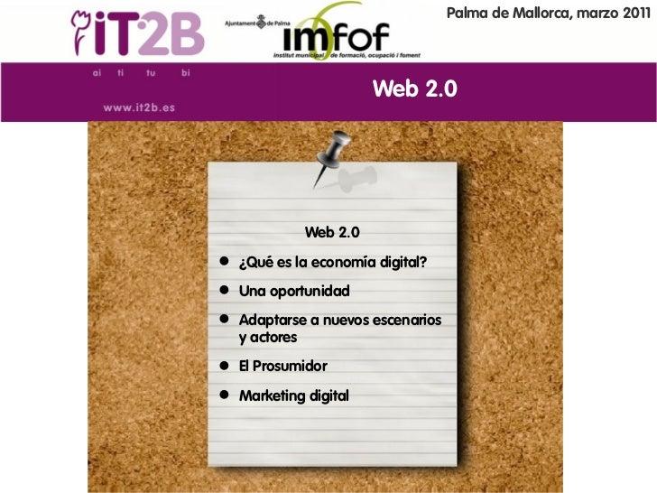 Palma de Mallorca, marzo 2011                      Web 2.0            Web 2.0 ¿Qué es la economía digital? Una oportunid...