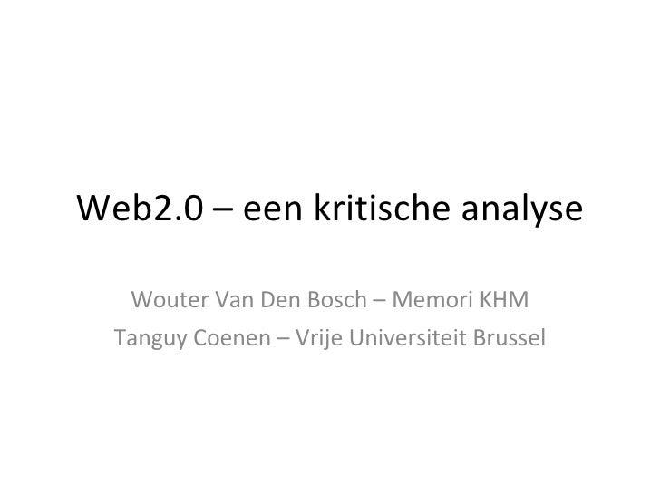Web2.0 – een kritische analyse Wouter Van Den Bosch – Memori KHM Tanguy Coenen – Vrije Universiteit Brussel