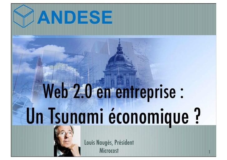ANDESE      Web 2.0 en entreprise : Un Tsunami économique ?         Louis Naugès, Président                Microcost      ...