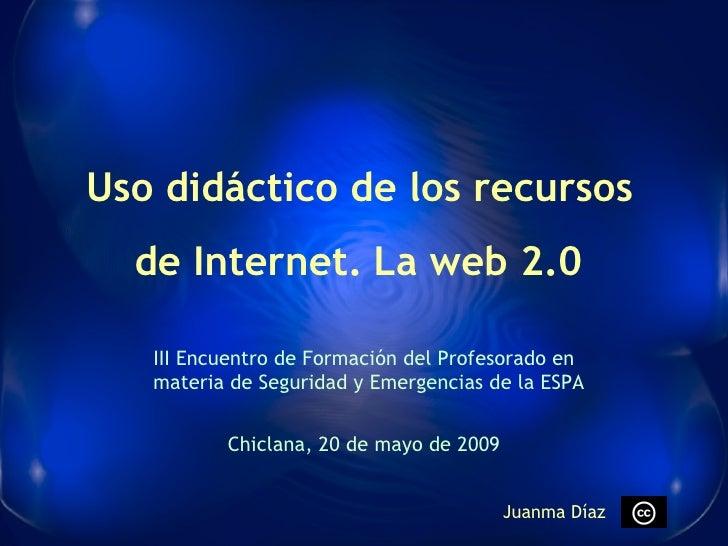 Uso didáctico de los recursos de Internet.   La web 2.0 III Encuentro de Formación del Profesorado en materia de Seguridad...