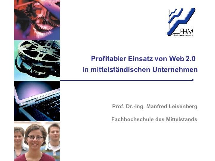 Profitabler Einsatz von Web 2.0  in mittelst än dischen Unternehmen Prof. Dr.-Ing. Manfred Leisenberg Fachhochschule des M...