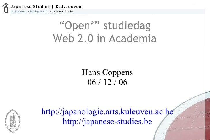 """"""" Open*"""" studiedag Web 2.0 in Academia <ul><ul><li>Hans Coppens  </li></ul></ul><ul><ul><li>06 / 12 / 06 </li></ul></ul><u..."""