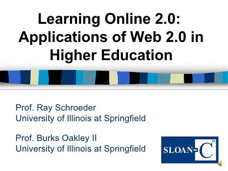 Prof. Burks Oakley II University of Illinois at Springfield Learning Online 2.0:  Applications of Web 2.0 in Higher Educat...